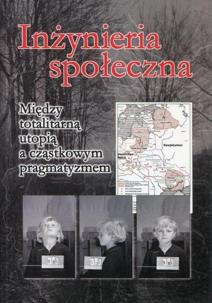 Inżynieria społeczna. Między ntotalitarną utopią a cząstkowym pragmatyzmem /red. Piotr Madajczyk, Paweł Popieliński