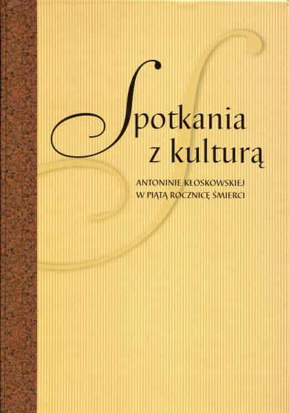 Spotkania z kulturą. Antoninie Kłoskowskiej w piątą rocznicę śmierci /red. Elżbieta Tarkowska, Joanna Kurczewska