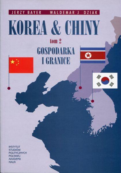 Korea & Chiny. Przyjaźń i współpraca, rywalizacja i konflikty. Tom 2 : Gospodarka i granice /Jerzy Bayer, Waldemar J. Dziak