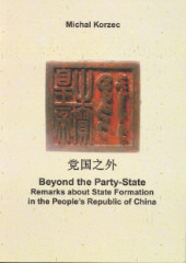 Beyond the Party-State. Remarks About State Formation in the People's Republic of China /Michał Korzec