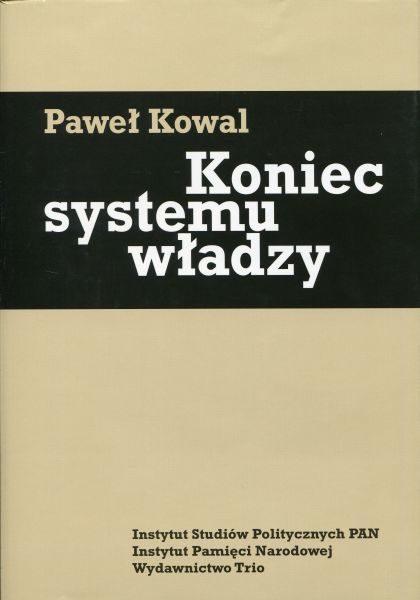 Koniec systemu władzy. Polityka ekipy gen. Wojciecha Jaruzelskiego w latach 1986-1989 /Paweł Kowal