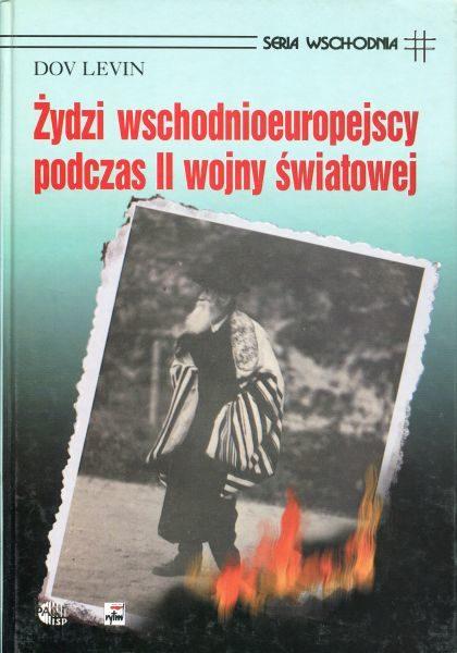 Żydzi wschodnioeuropejscy podczas II wojny światowej /Dov Levin