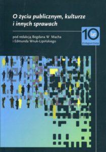 O życiu publicznym, kulturze i innych sprawach /red. Bogdan W. Mach, Edmund Wnuk-Lipiński
