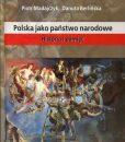 Polska jako państwo narodowe. Historia i pamięć /Piotr Madajczyk, Danuta Berlińska