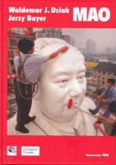 Mao Zedong (Mao Tse-tung). Zwycięstwa, nadzieje, klęski /Jerzy Bayer, Waldemar J. Dziak