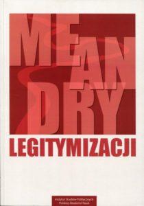 Meandry legitymizacji. Studia i analizy /red. Irena Pańków