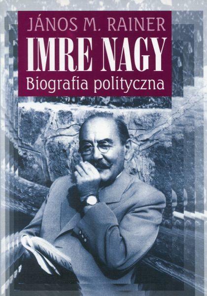 Imre Nagy. Biografia polityczna /János M. Rainer
