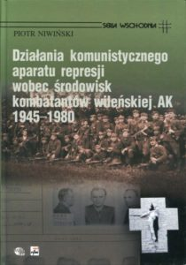 Działania komunistycznego aparatu represji wobec środowisk kombatanckich wileńskiej AK 1945-1980 /Piotr Niwiński