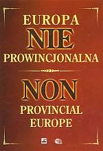 Europa nie prowincjonalna (Non Provincial Europe). Przemiany na ziemiach wschodnich dawnej RP w latach 1772-1999 /red. Krzysztof Jasiewicz