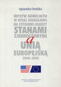 Wpływ konfliktu w byłej Jugosławii na stosunki między Stanami Zjednoczonymi a Unią Europejską 1990-1995 /Agnieszka Orzelska