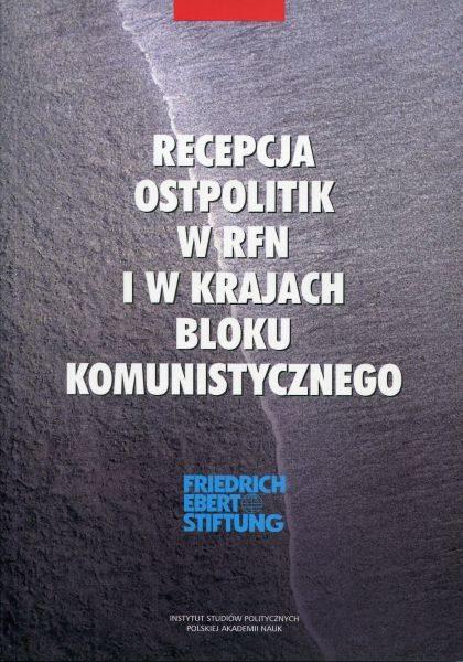 Recepcja Ostpolitik w RFN i w krajach bloku komunistycznego (Polska, ZSRR, NRD, Czechosłowacja Węgry) /red. Jerzy Holzer, Józef M. Fiszer