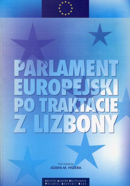 Parlament Europejski po Traktacie z Lizbony. Doświadczenia i nowe wyzwania /red. Józef M. Fiszer