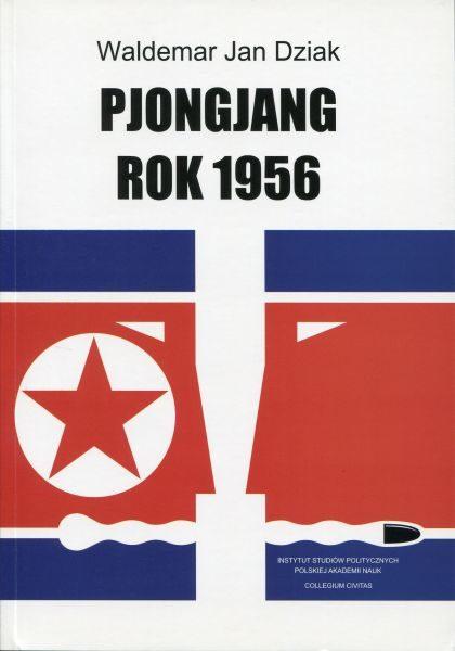 Pjongjang rok 1956. Dokumenty z archiwów sowieckich /Waldemar J. Dziak