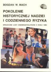 Pokolenie historycznej nadziei i codziennego ryzyka. Społeczne losy osiemnastolatków z 1989 roku /Bogdan W. Mach