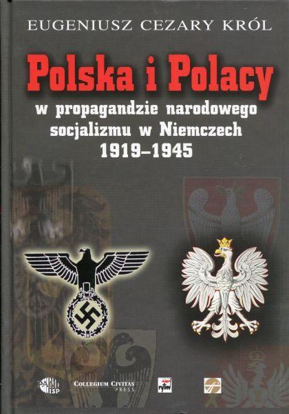 Polska i Polacy w propagandzie narodowego socjalizmu w Niemczech 1919-1945 /Eugeniusz Cezary Król