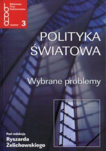 Polityka światowa. Wybrane problemy /red. Ryszard Żelichowski