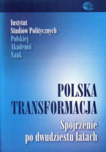 Polska transformacja. Spojrzenie po dwudziestu latach /red. Wojciech Materski, Ryszard Żelichowski