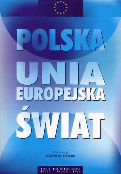 Polska – Unia Europejska – świat. Wybrane problemy /red. Józef M. Fiszer