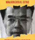 Porywacze Yodogo. Działalność japońskiej Frakcji Armii Czerwonej w latach 1969-1972 w kontekście porwań obywateli Japonii do Korei Północnej /Waldemar J. Dziak, Małgorzata Citko