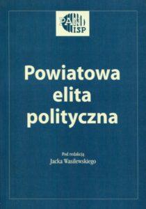 Powiatowa elita polityczna. rekrutacja, struktura, działanie /red. Jacek Wasilewski