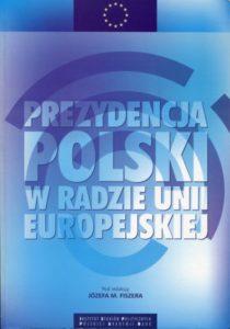 Prezydencja Polski w Radzie Unii Europejskiej /red. Józef M. Fiszer