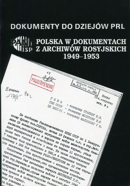 Polska w dokumentach z archiwów rosyjskich 1949-1953 (Dokumenty do dziejów PRL, z. 12) /oprac. Aleksander Kochański, Galina P. Muraszko, Albina F. Noskowa, Andrzej Paczkowski, Krzysztof Persak