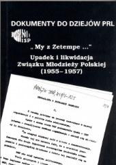 My z Zetempe … . Upadek i likwidacja ZMP 1955-1957 (Dokumenty do dziejów PRL, z. 17) /oprac. Marek Wierzbicki