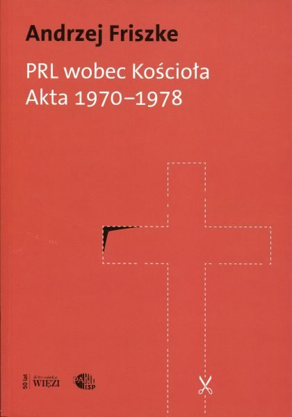 PRL wobec Kościoła. Akta Urzędu do Spraw Wyznań 1970-1978 /oprac. Andrzej Friszke