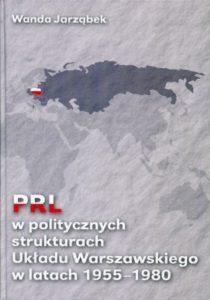 PRL w politycznych strukturach Układu Warszawskiego w latach 1955-1980 /wstęp i opracowanie dokumentów Wanda Jarząbek
