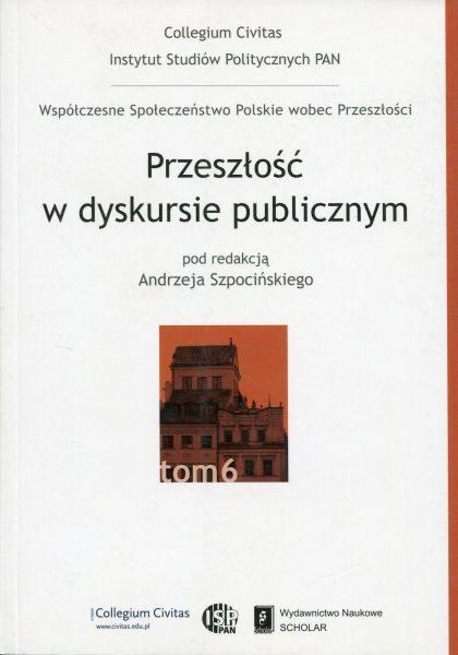 Przeszłość w dyskursie publicznym /red. Andrzej Szpociński