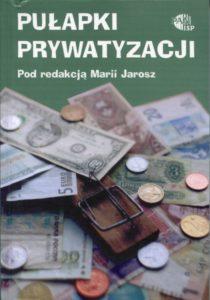 Pułapki prywatyzacji. (Prywatyzacja w Polsce 1990-2002) /red. Maria Jarosz