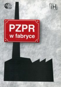 PZPR w fabryce. Studium wrocławskiego Pafawagu /red. Marcin Kula