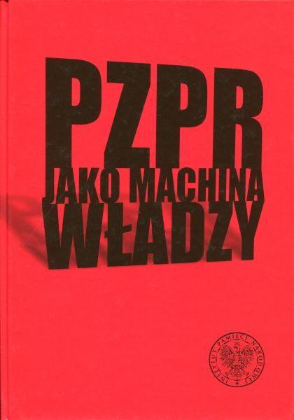 PZPR jako machina władzy /red. Dariusz Stola, Krzysztof Persak