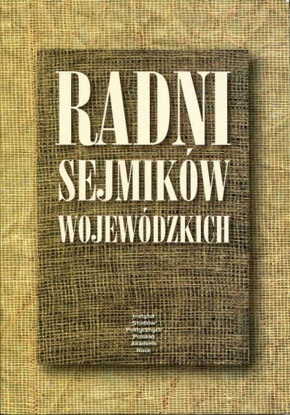Radni sejmików wojewódzkich. Role i konteksty /red. Ewa Nalewajko