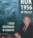 Rok 1956 w Polsce i jego rezonans w Europie /red. Joanna Szymoniczek, Eugeniusz Cezary Król