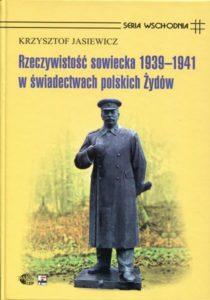 Rzeczywistośc sowiecka 1939-1941 w świadectwach polskich Żydów /Krzysztof Jasiewicz