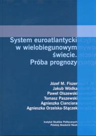 System euroatlantycki w wielobiegunowym świecie. Próba prognozy /Agnieszka K. Cianciara, Agnieszka Orzelska, Józef M. Fiszer, Paweł Olszewski