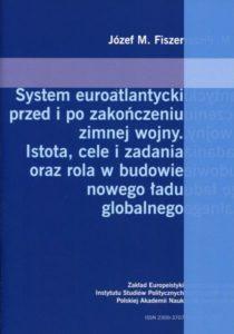 System euroatlantycki przed i po zakończeniu zimnej wojny. Istota, cele i zadania oraz rola w budowie nowego ładu globalnego /Józef M. Fiszer