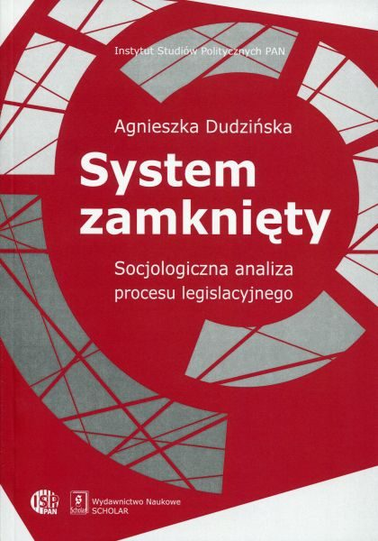 System zamknięty. Socjologiczna analiza procesu legislacyjnego /Agnieszka Dudzińska