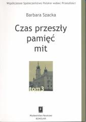 Czas przeszły - pamięć - mit /Barbara Szacka