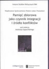 Pamięć zbiorowa jako czynnik integracji i źródło konfliktów /red. Andrzej Szpociński