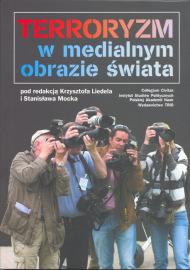 Terroryzm w medialnym obrazie świata /red. Krzysztof Liedel, Stanisław Mocek