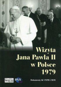 Wizyta Jana Pawła II w Polsce 1979. Dokumenty KC PZPR i MSW /oprac. Andrzej Friszke, Marcin Zaremba