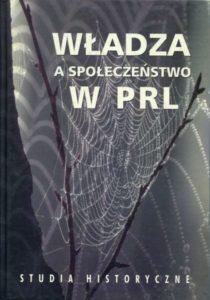 Władza a społeczeństwo w PRL. Studia historyczne /red. Andrzej Friszke