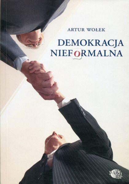 Demokracja nieformalna. Konstytucjonalizm i rzeczywiste reguły polityki w Europie Środkowej po 1989 roku /Artur Wołek