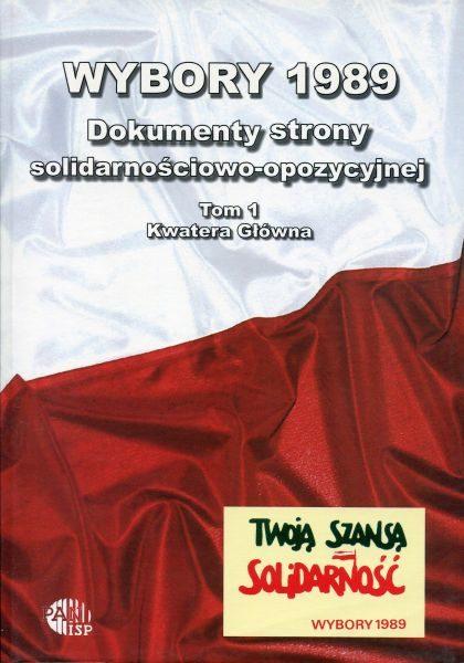 Wybory 1989. Dokumenty strony solidarnościowo-opozycyjnej. Tom 1 : Kwatera Główna /red. Inka Słodkowska