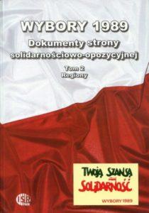 Wybory 1989. Dokumenty strony solidarnościowo-opozycyjnej. Tom 2 : Regiony /red. Inka Słodkowska