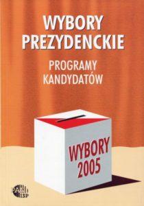 Wybory prezydenckie 2005. Programy kandydatów /red. Inka Słodkowska, Magdalena Dołbakowska