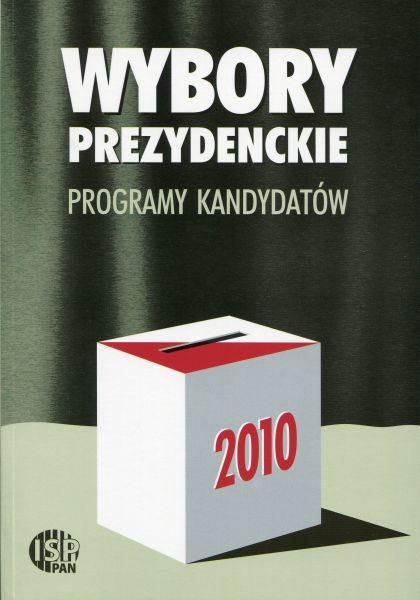 Wybory prezydenckie 2010. Programy kandydatów /red. Inka Słodkowska, Magdalena Dołbakowska