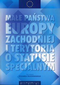 Małe państwa Europy zachodniej i terytoria o statusie specjalnym. Ich rola i miejsce w Unii Europejskiej /red. Ryszard Żelichowski